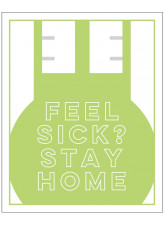 Feel Sick? Stay Home - Green